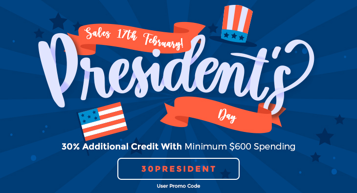 President Day Sales 17th February! 30% Additional Credit With Minimum $600 Spending