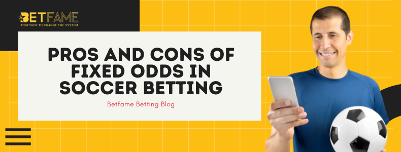 Pros and Cons of Fixed Odds In Soccer Betting