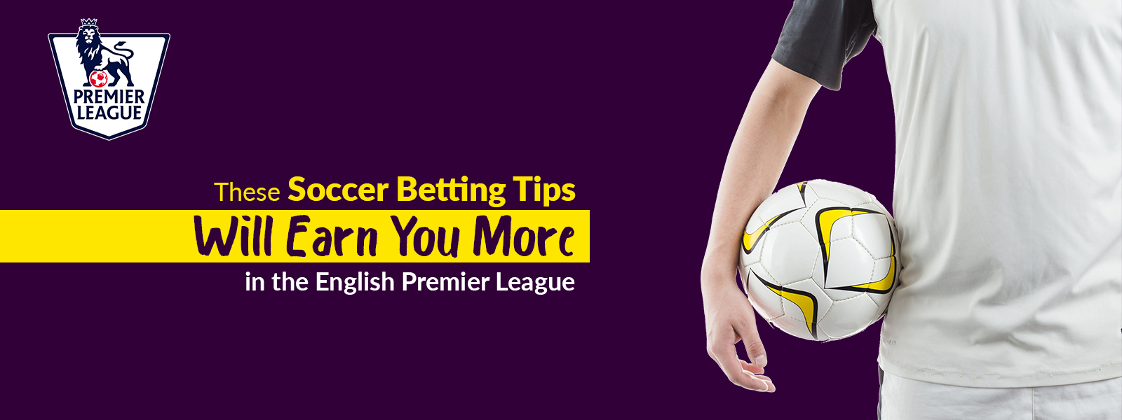 These Soccer Betting Tips Will Earn You More in the English Premier League