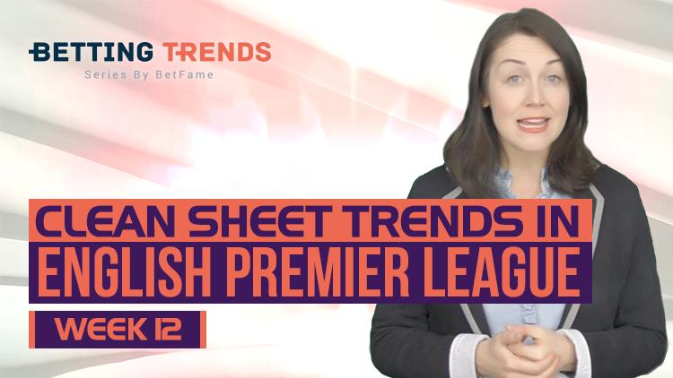 Betting Trends | Clean Sheet Trends In English Premier League Week 12