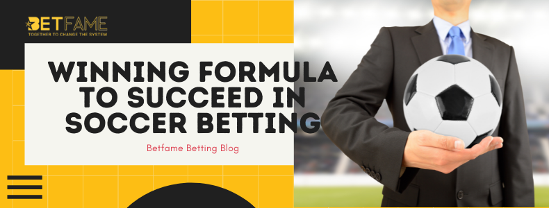 This is the Only Winning Formula That Beginners Will Need to Succeed in Soccer Betting