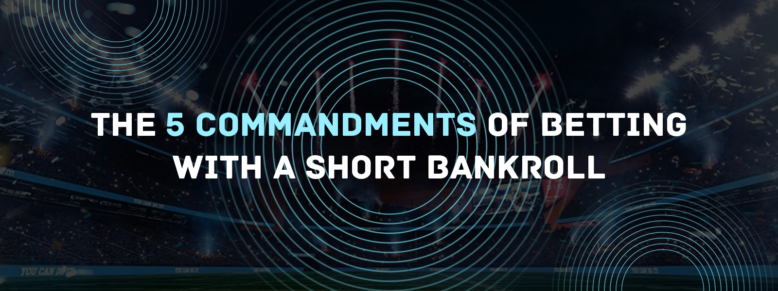 The 5 Commandments Of Betting With a Short Betting Bankroll