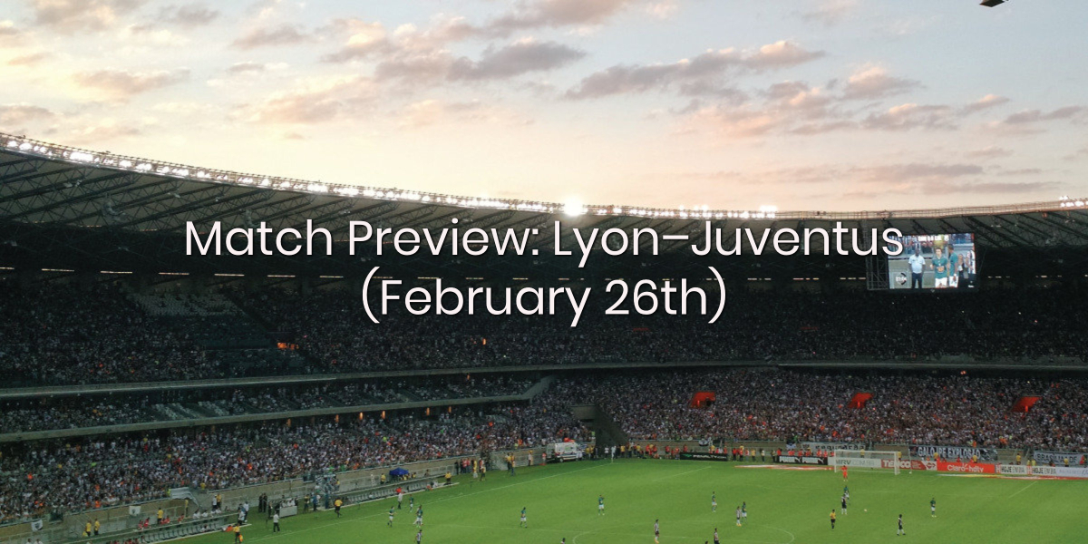 Match Preview: Lyon vs Juventus (February 26th)