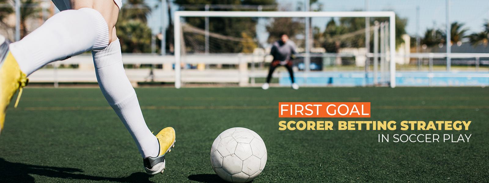 First Goal Scorer Soccer Betting Strategy
