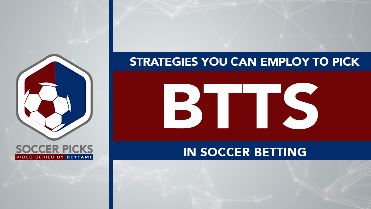 Soccer Picks | Strategies You Can Employ To Pick BTTS In Soccer Betting