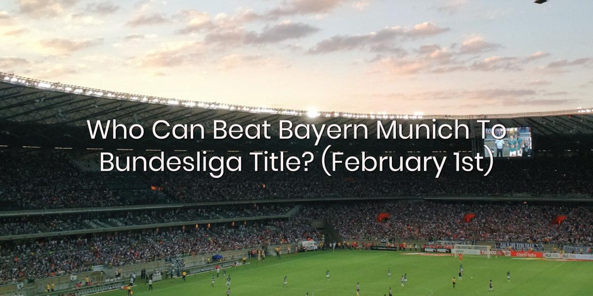 Betfame Blog | Who Can Beat Bayern Munich To Bundesliga Title?