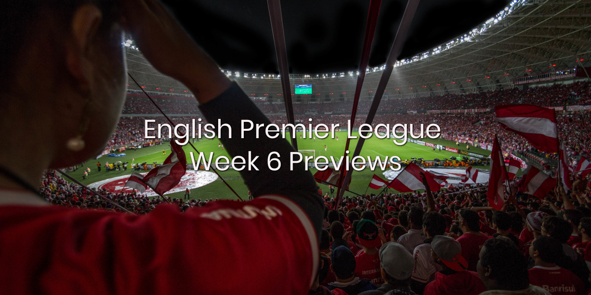 English Premier League Week 6 Previews